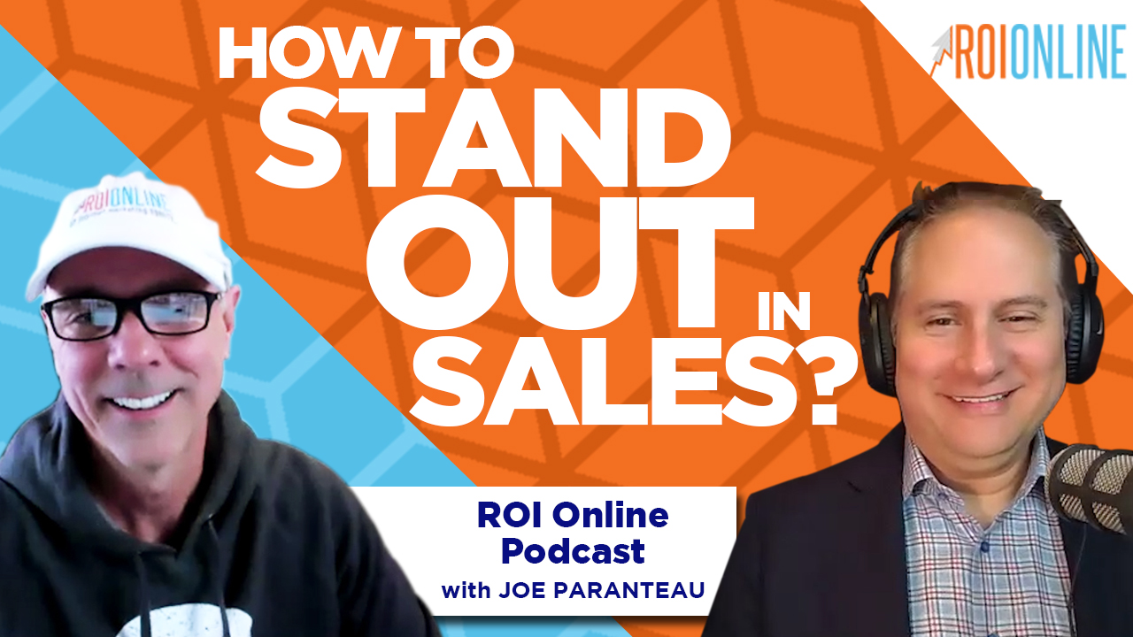 Sales Leader Joe Paranteau on How To Stand Out in Sales: The ROI Online Podcast Ep. 87