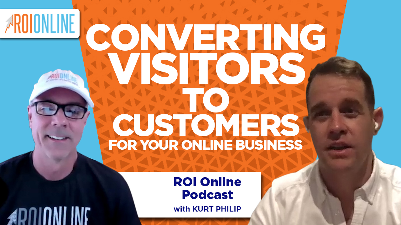 CEO Kurt Philip on Converting Customers For Your Online Business: The ROI Online Podcast Ep. 85